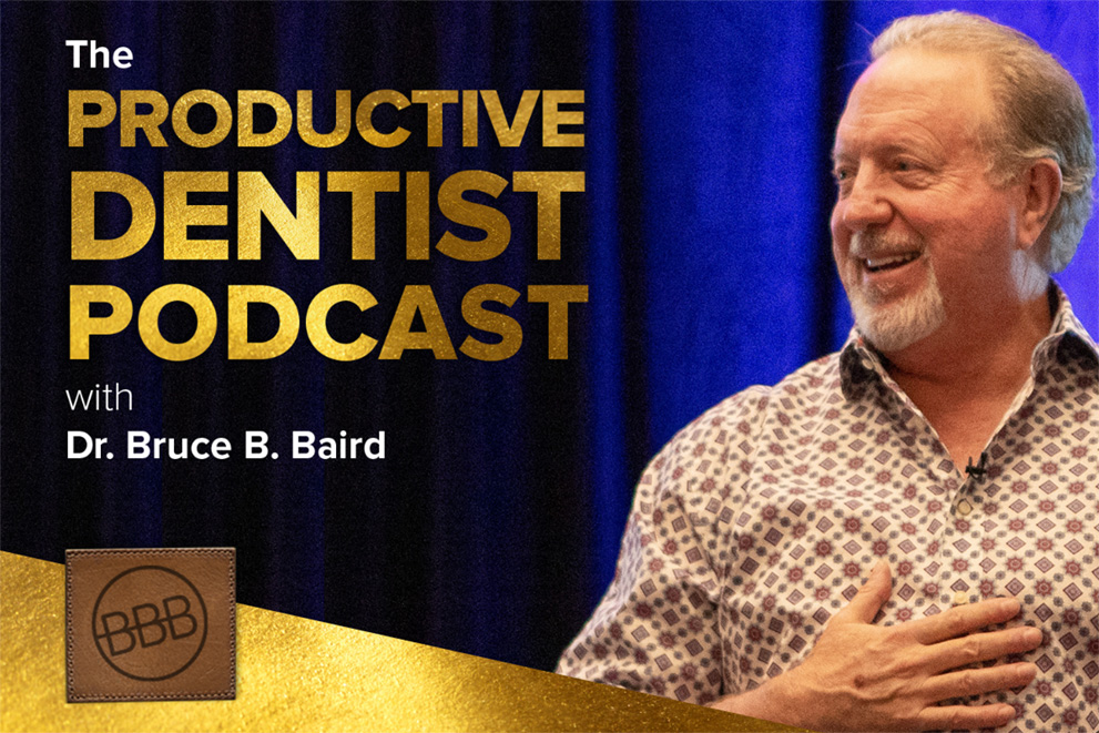 The Productive Dentist Podcast with Dr. Bruce B. Baird