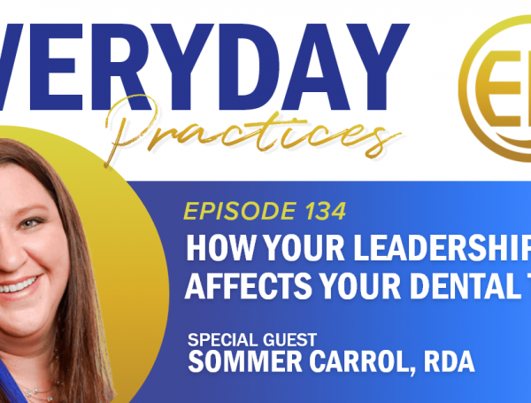Episode 134 – How Your Leadership Affects Your Dental Team with Sommer Carrol, RDA