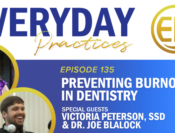 Episode 135 – Preventing Burnout in Dentistry with Victoria Peterson, SsD & Dr. Joe Blalock
