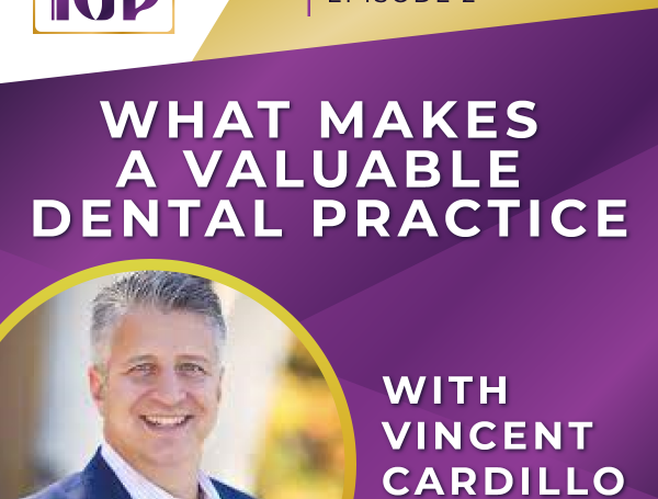 What Makes a Valuable Dental Practice with Vincent Cardillo