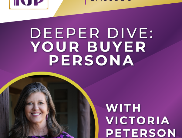 Episode 3 – Deeper Dive: Building Your Buyer Persona